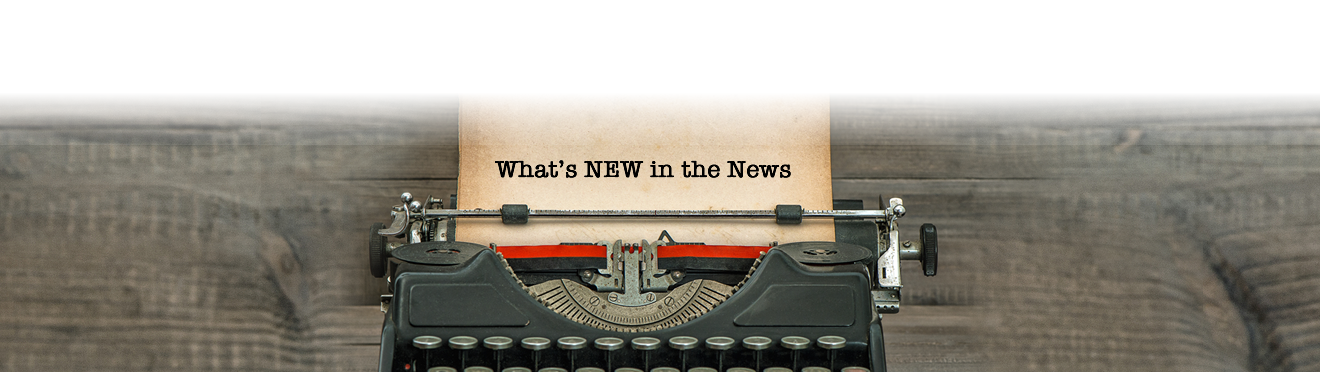 What's New in the News